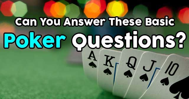 Can You Answer These Basic Poker Questions?