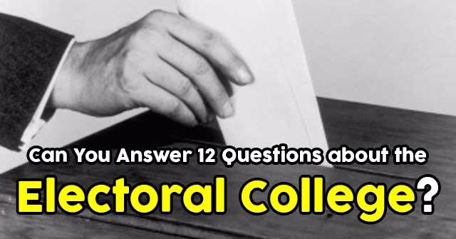 Can You Answer 12 Questions about the Electoral College?