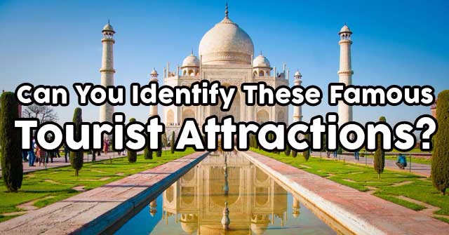 Can You Identify These Famous Tourist Attractions?