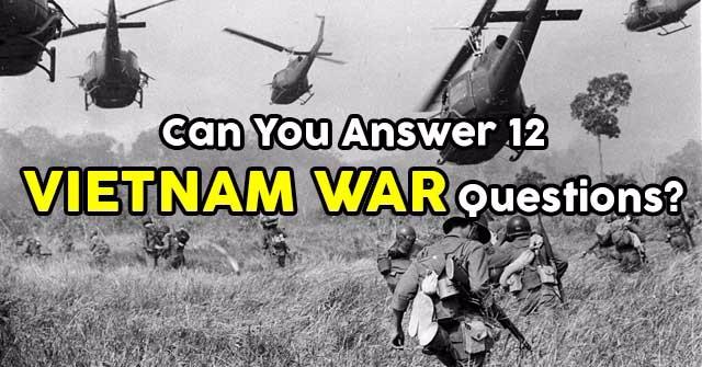 Can You Answer 12 Vietnam War Questions?