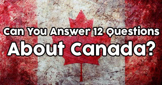 Can You Answer 12 Questions About Canada?