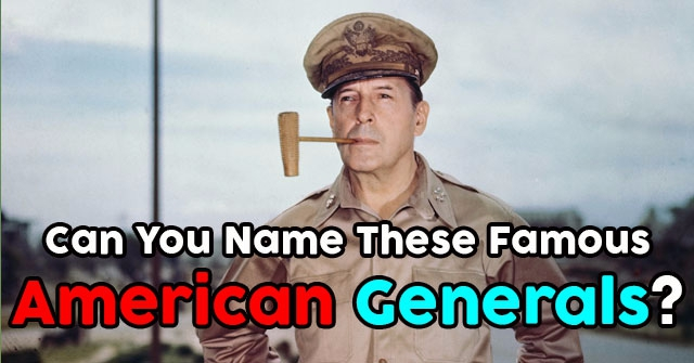 Can You Name These Famous American Generals?