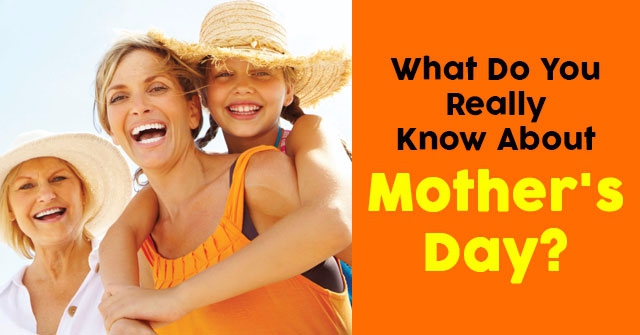What Do You Really Know About Mother's Day?