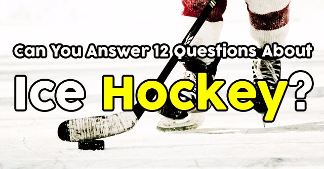 Can You Answer 12 Questions About Ice Hockey?