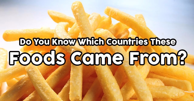 Do You Know Which Countries These Foods Came From?