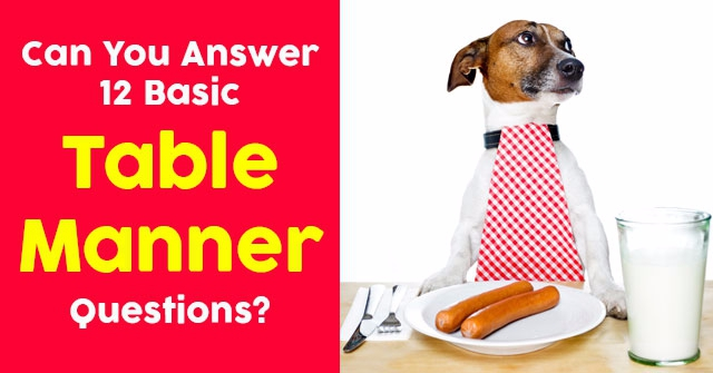 Can You Answer 12 Basic Table Manner Questions?