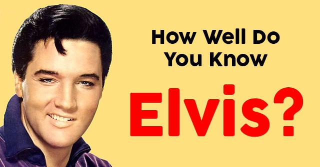 How Well Do You Know Elvis?