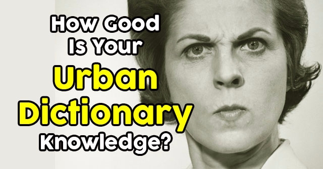 How Good Is Your Urban Dictionary Knowledge?