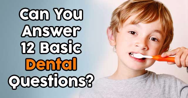 Can You Answer 12 Basic Dental Questions?