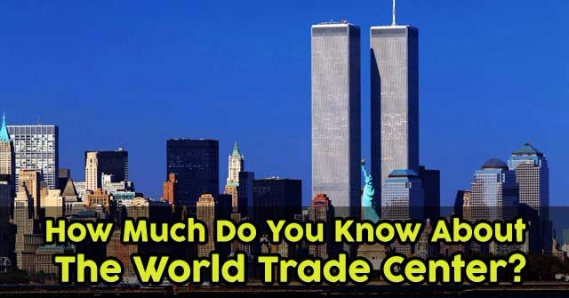 How Much Do You Know About The World Trade Center?