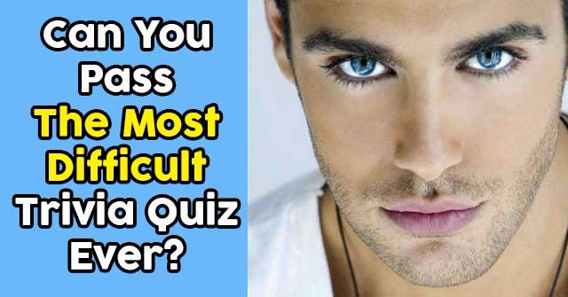 Can You Pass The Most Difficult Trivia Quiz Ever?