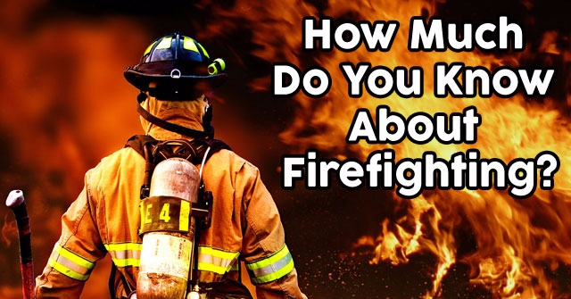 How Much Do You Know About Firefighting?