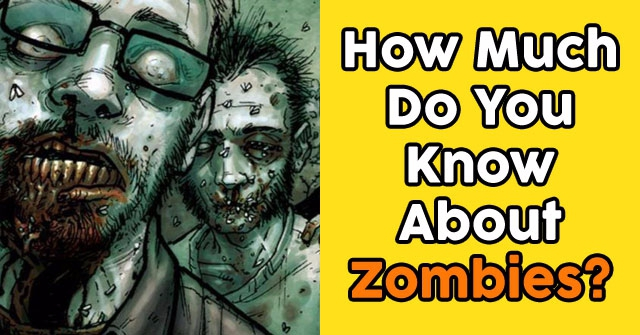 How Much Do You Know About Zombies?