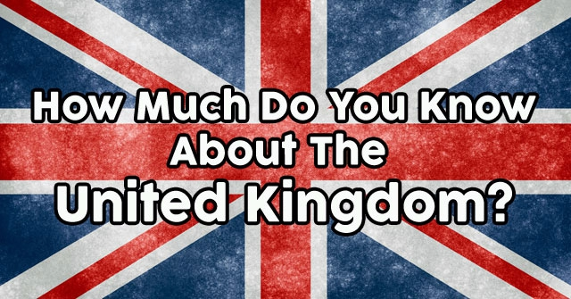 How Much Do You Know About The United Kingdom?