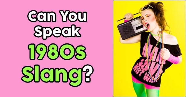 Can You Speak 1980s Slang?