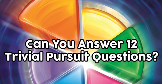 Can You Answer 12 Trivial Pursuit Questions?