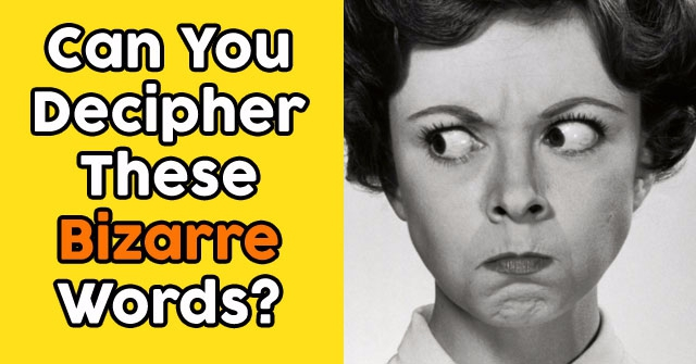 Can You Decipher These Bizarre Words?
