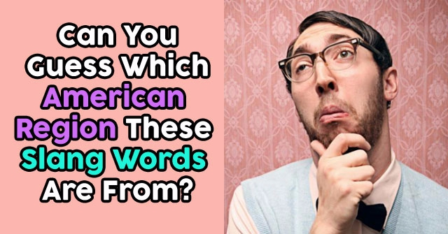 Can You Guess Which American Region These Slang Words Are From?