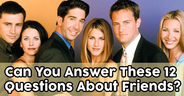 Can You Answer These 12 Questions About Friends?