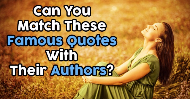 Can You Match These Famous Quotes With Their Authors?