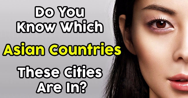 Do You Know Which Asian Countries These Cities Are In?