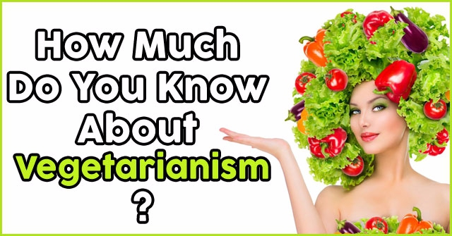 How Much Do You Know About Vegetarianism?