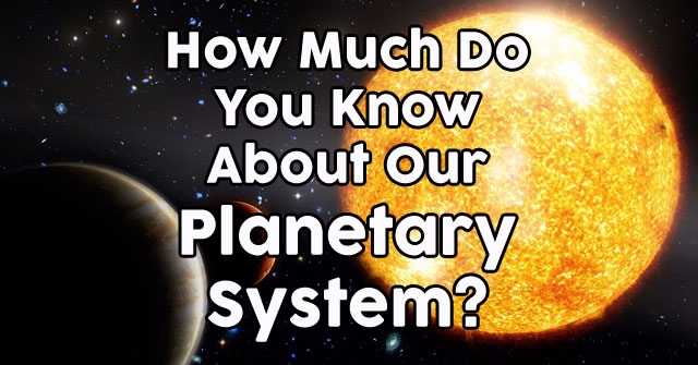How Much Do You Know About Our Planetary System?
