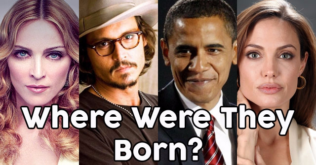 Can You Guess Where These Famous People Were They Born?