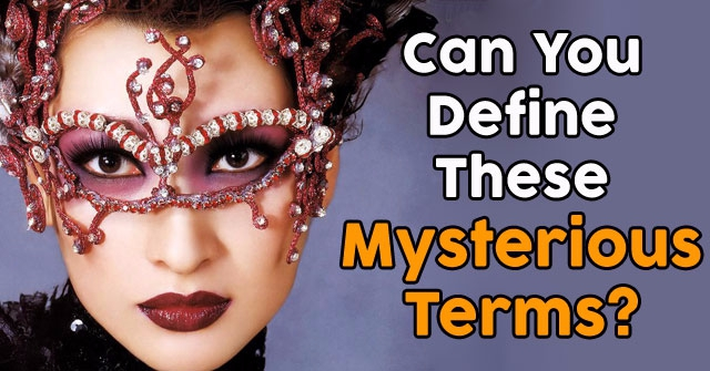 Can You Define These Mysterious Terms?