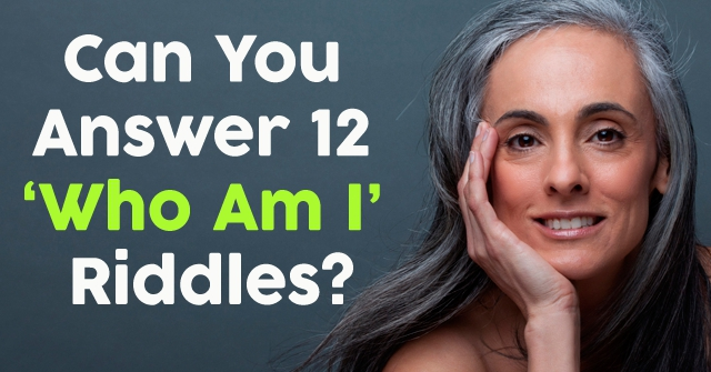 Can You Answer 12 Who Am I Riddles?