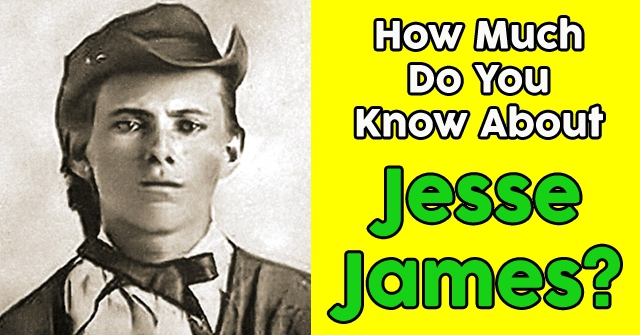 How Much Do You Know About Jesse James?