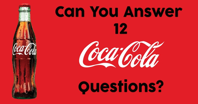 Can You Answer 12 Coca-Cola Questions?