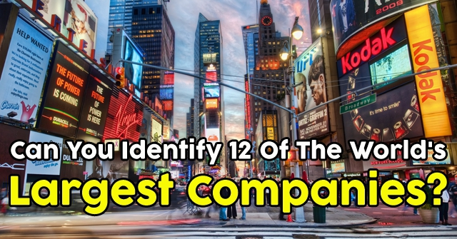 Can You Identify 12 Of The World's Largest Companies?