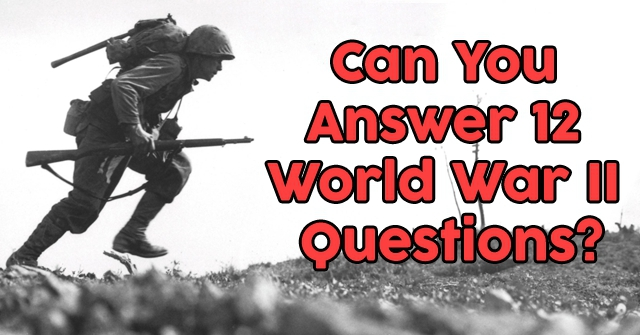 Can You Answer 12 World War II Questions?