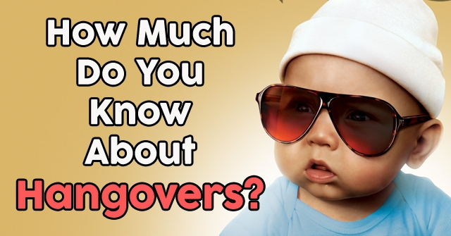 How Much Do You Know About Hangovers?
