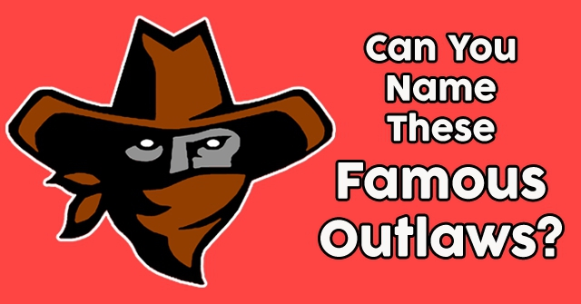 Can You Name These Famous Outlaws?
