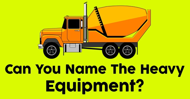 Can You Name The Heavy Equipment?