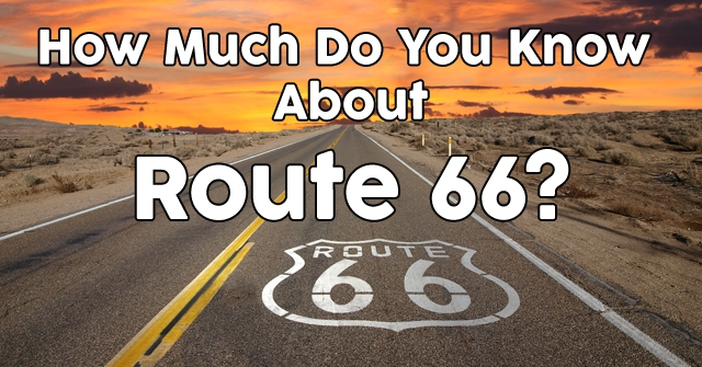 How Much Do You Know About Route 66?