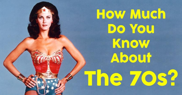 How Much Do You Know About the 70s?