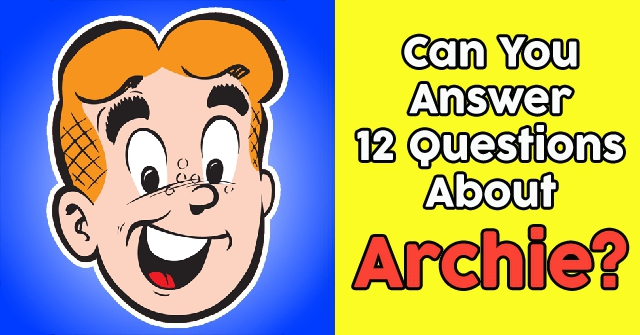 Can You Answer 12 Questions About Archie?