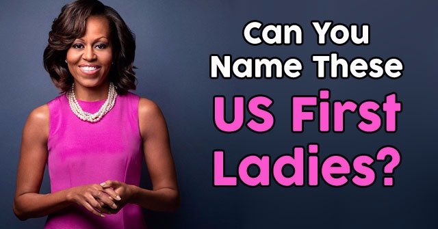 Can You Name These US First Ladies?