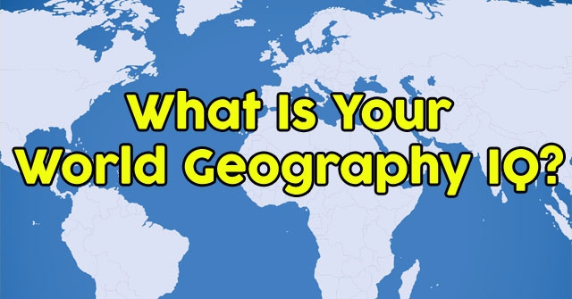 What Is Your World Geography IQ?