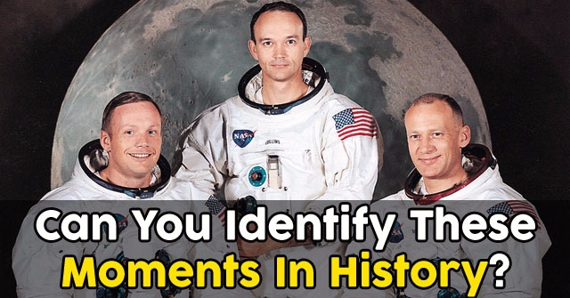 Can You Identify These Moments In History?