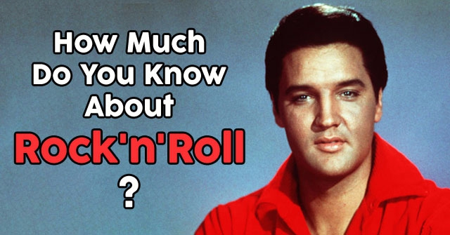 How Much Do You Know About Rock'n'Roll?