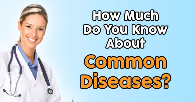 How Much Do You Know About Common Diseases?