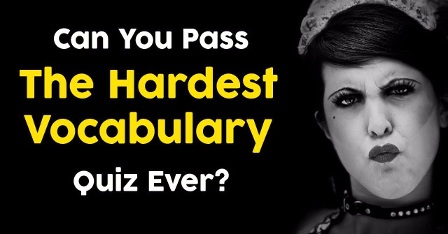 Can You Pass The Hardest Vocabulary Quiz Ever?