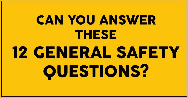 Can You Answer These 12 General Safety Questions?