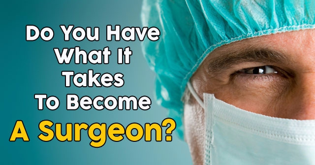 Do You Have What It Takes To Become A Surgeon?