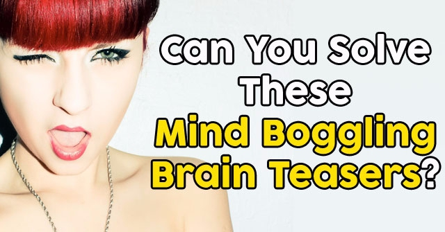Can You Solve These Mind Boggling Brain Teasers?