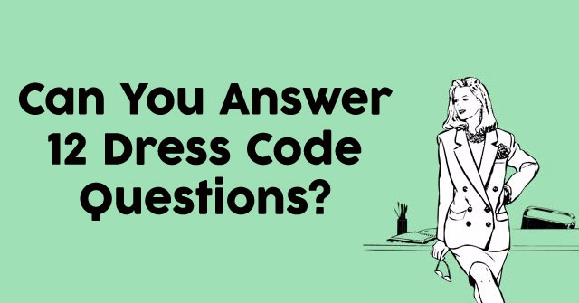 Can You Answer 12 Dress Code Questions?